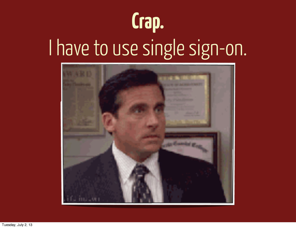 Crap. I have to use single sign-on. Tuesday, Ju...