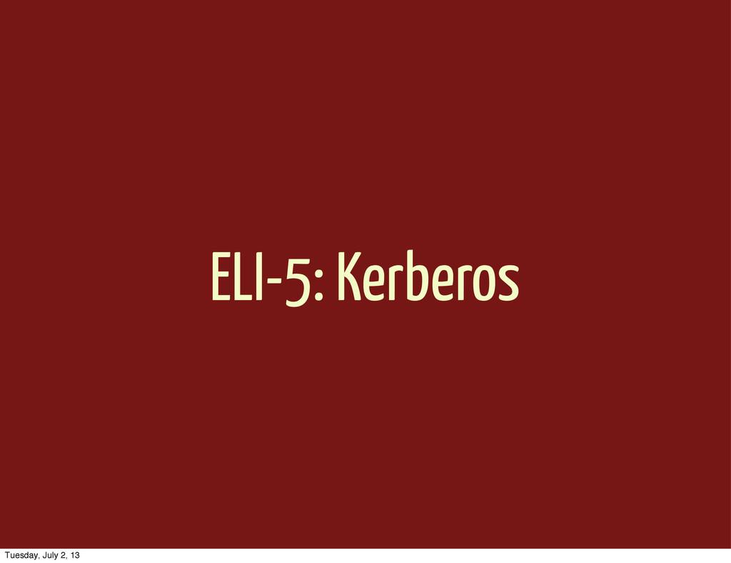 ELI-5: Kerberos Tuesday, July 2, 13
