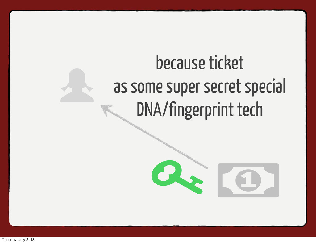 because ticket as some super secret special DNA...