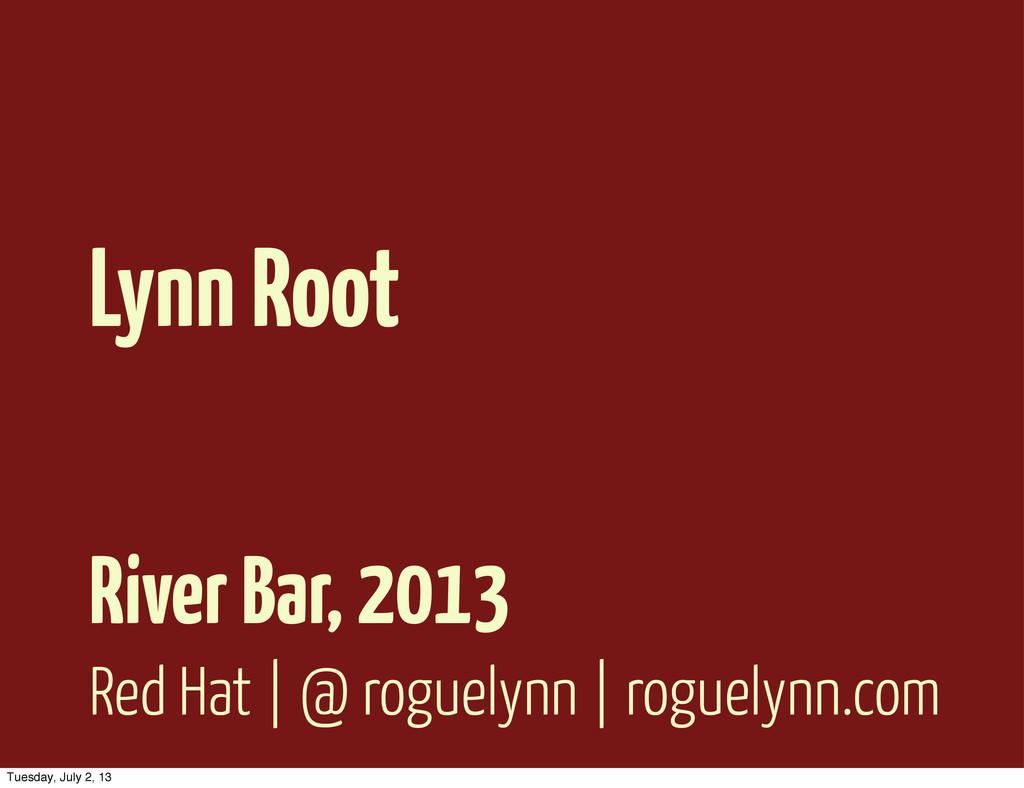 Red Hat | @ roguelynn | roguelynn.com Lynn Root...