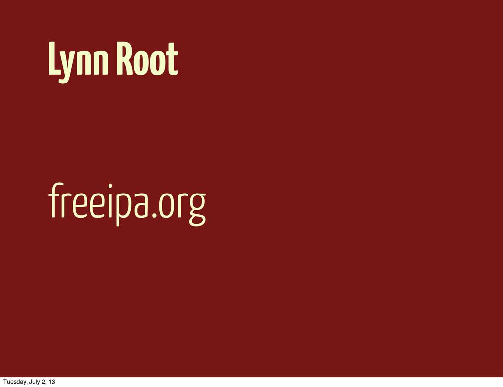 Lynn Root freeipa.org Tuesday, July 2, 13