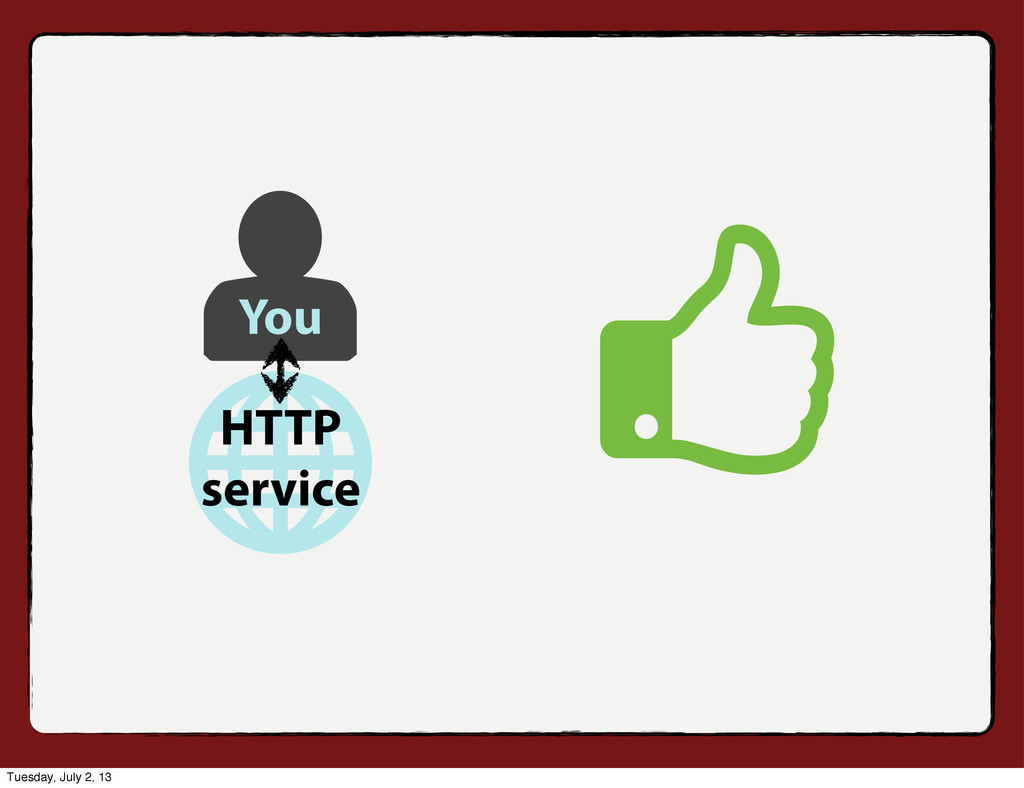You HTTP service Tuesday, July 2, 13