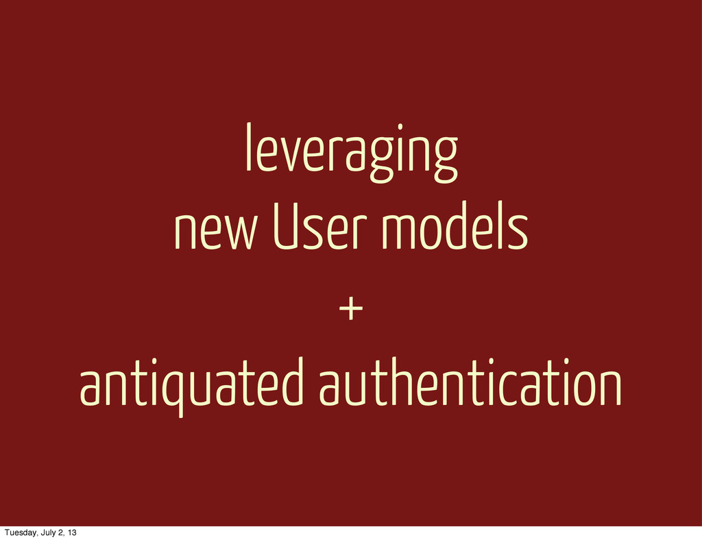 leveraging new User models + antiquated authent...