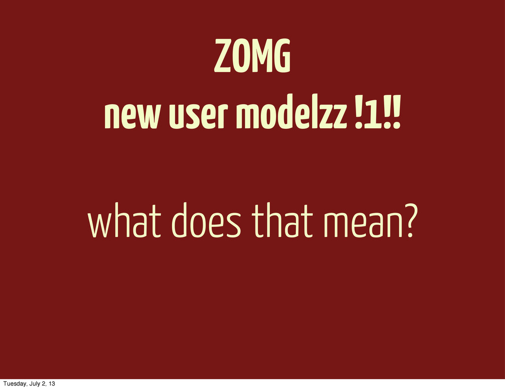 ZOMG new user modelzz !1!! what does that mean?...