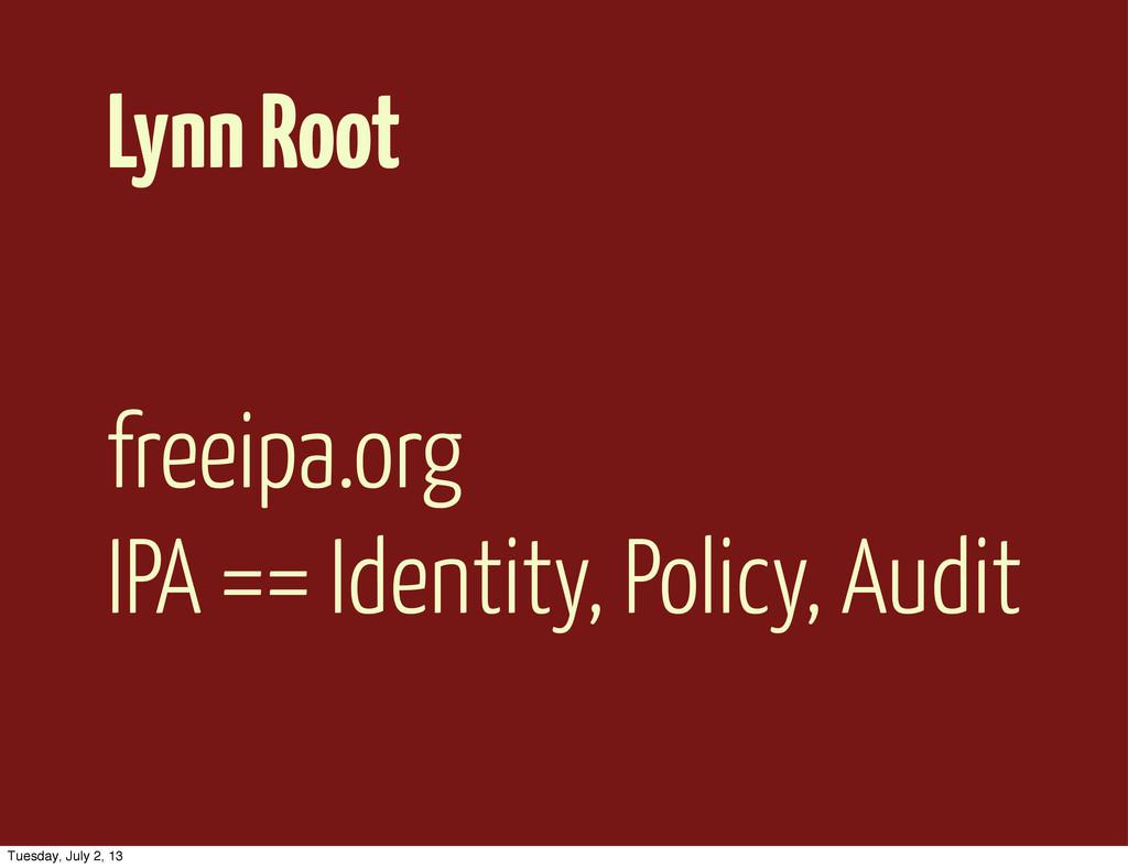 Lynn Root freeipa.org IPA == Identity, Policy, ...