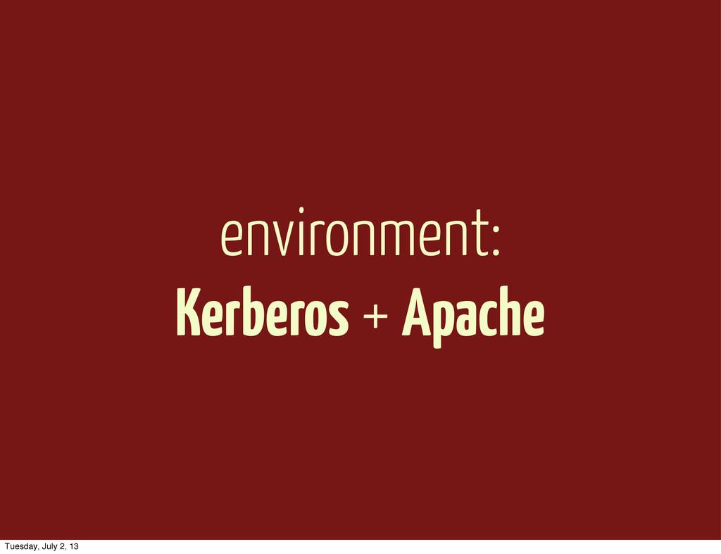 environment: Kerberos + Apache Tuesday, July 2,...