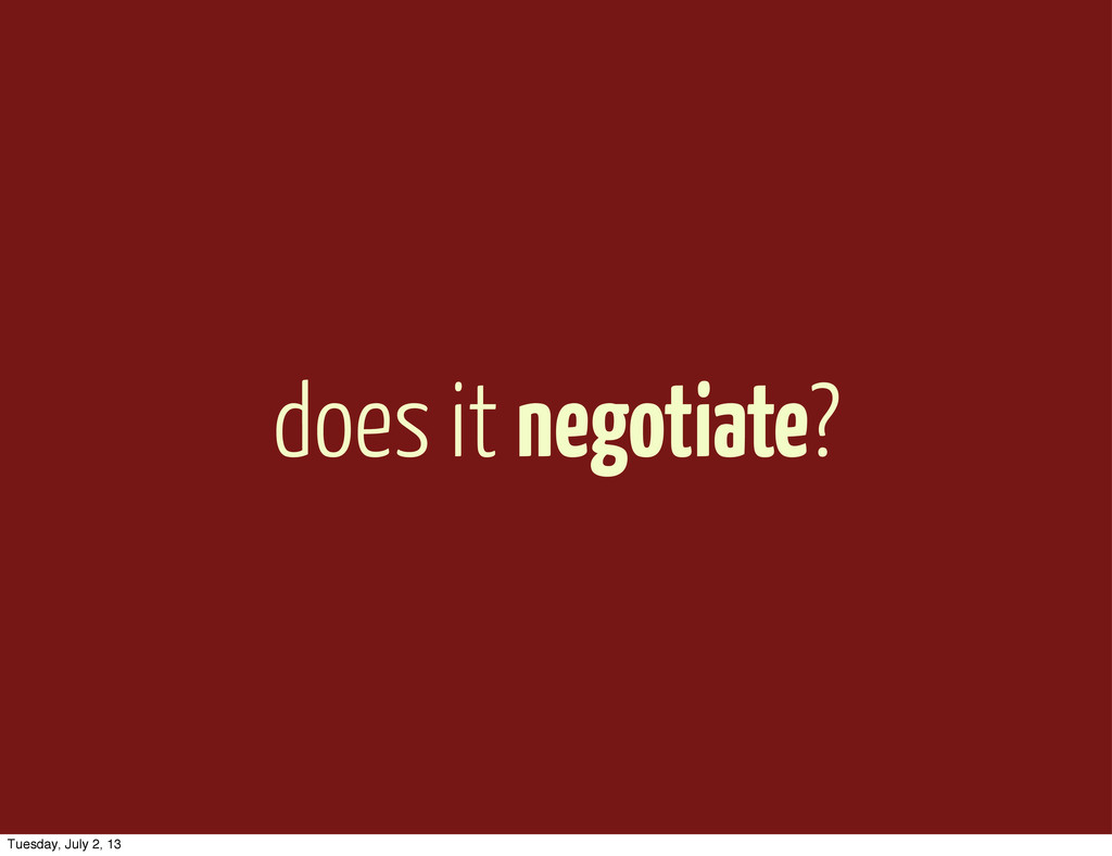 does it negotiate? Tuesday, July 2, 13