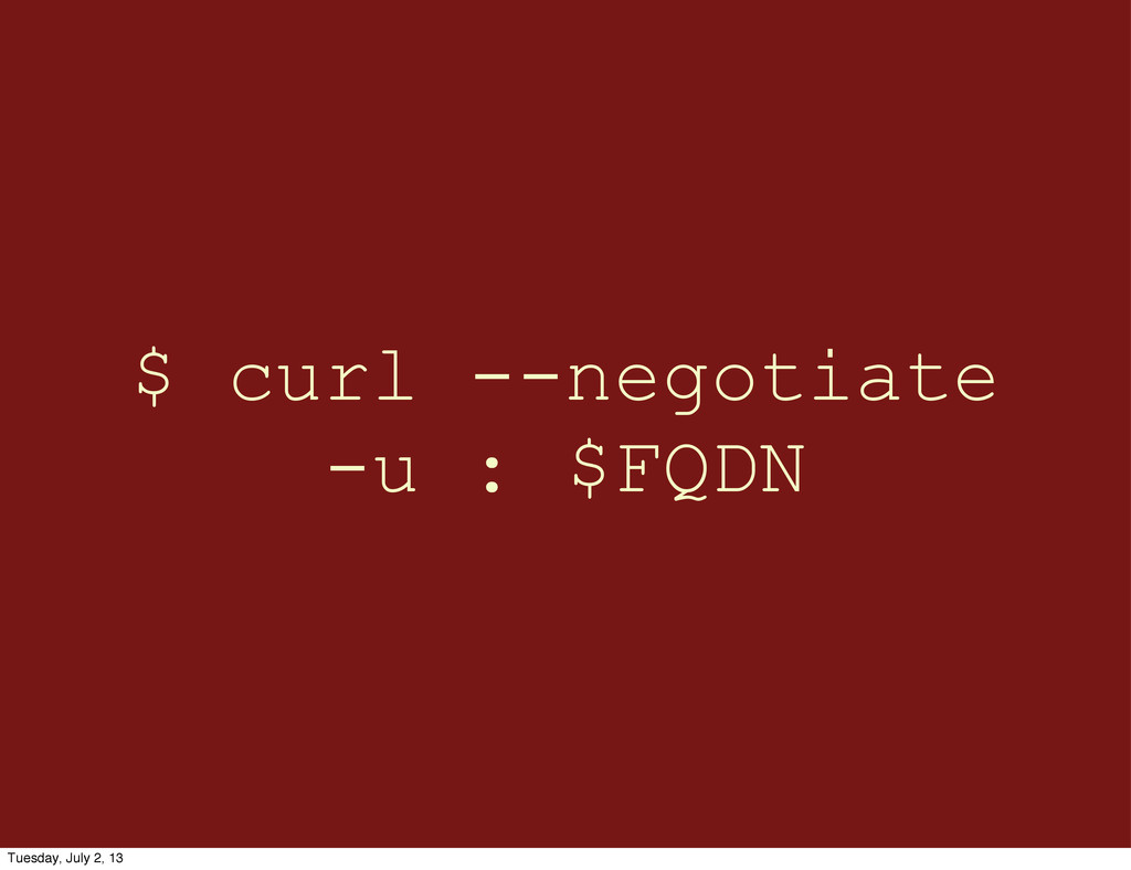 $ curl --negotiate -u : $FQDN Tuesday, July 2, ...
