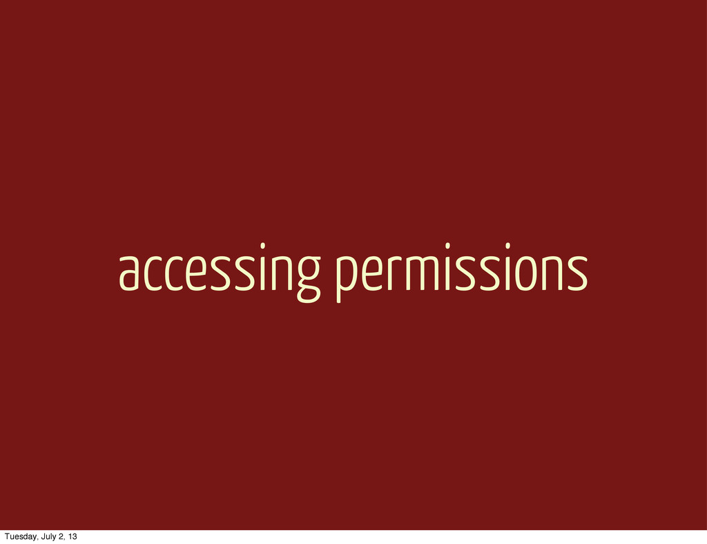 accessing permissions Tuesday, July 2, 13