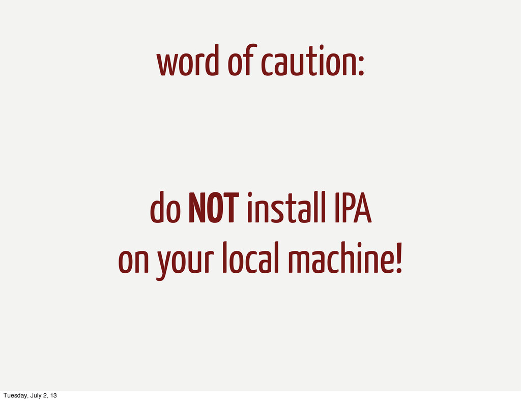 word of caution: do NOT install IPA on your loc...