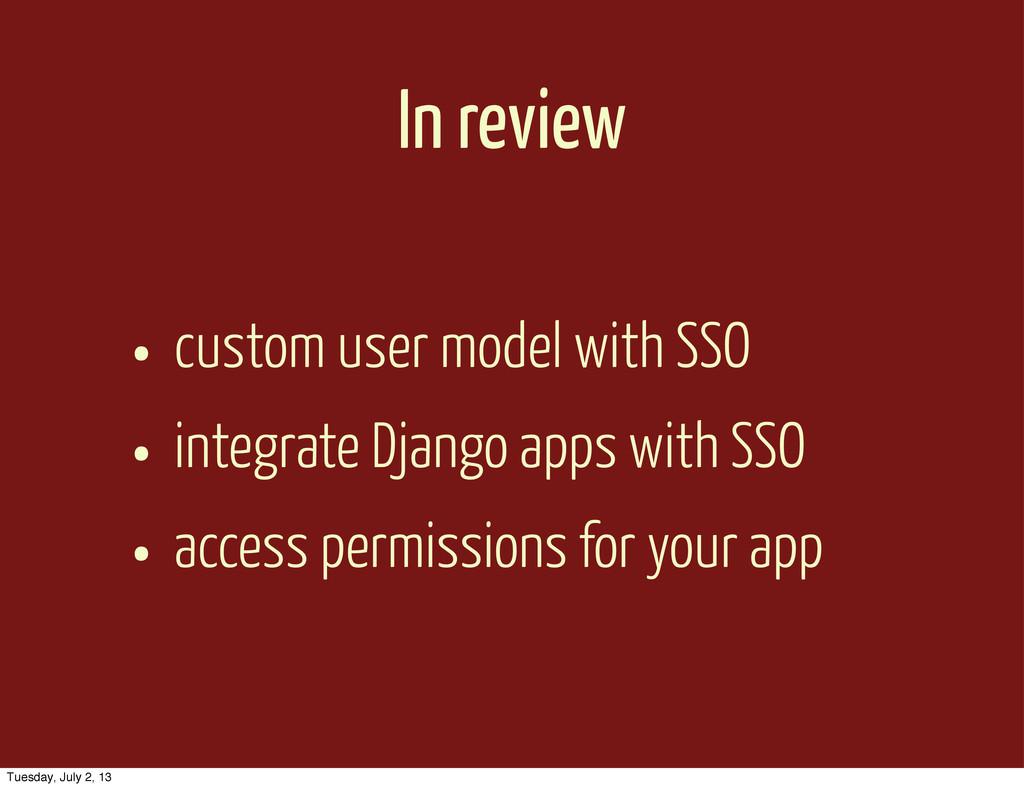 In review • custom user model with SSO • integr...