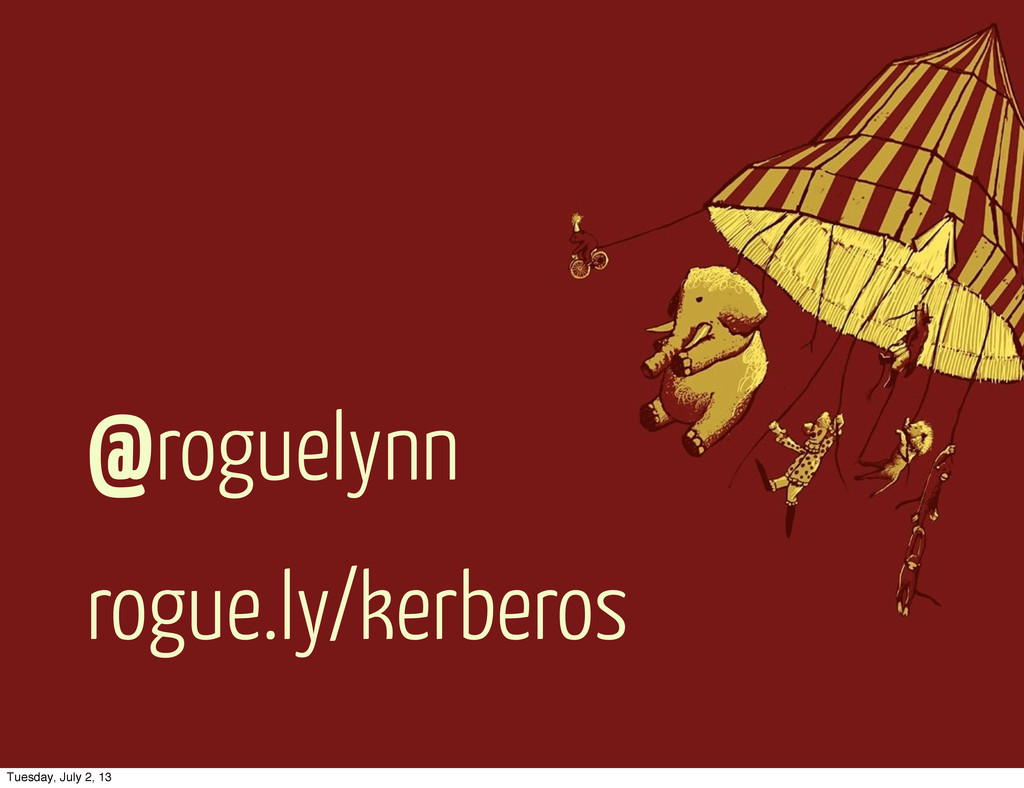 rogue.ly/kerberos @roguelynn Tuesday, July 2, 13