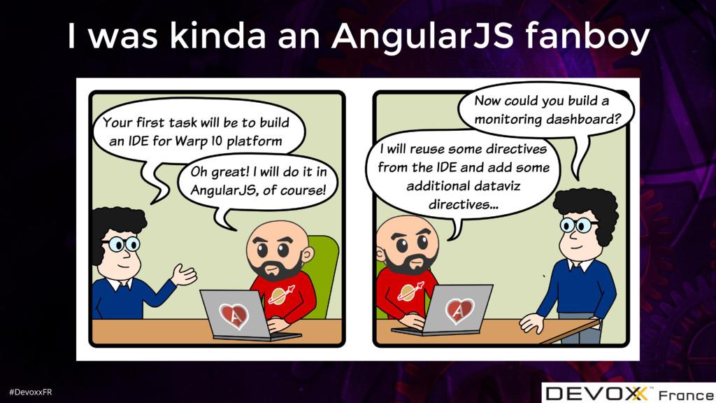 #DevoxxFR I was kinda an AngularJS fanboy