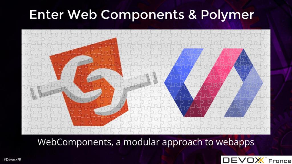 #DevoxxFR Enter Web Components & Polymer WebCom...