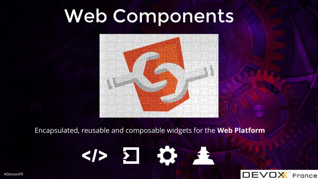 #DevoxxFR Web Components Encapsulated, reusable...