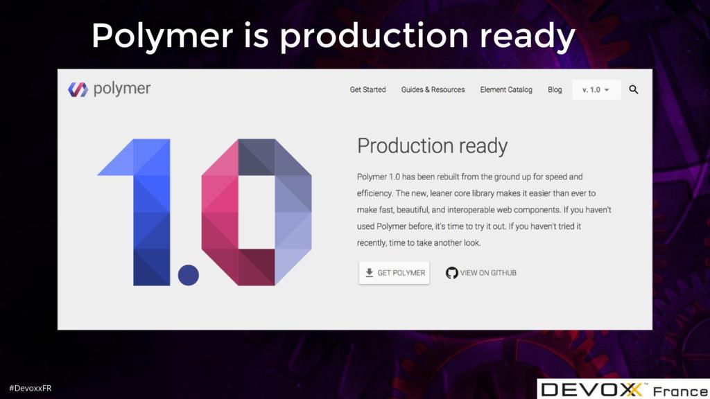 #DevoxxFR Polymer is production ready