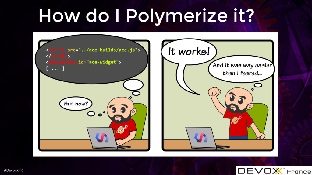 #DevoxxFR How do I Polymerize it?