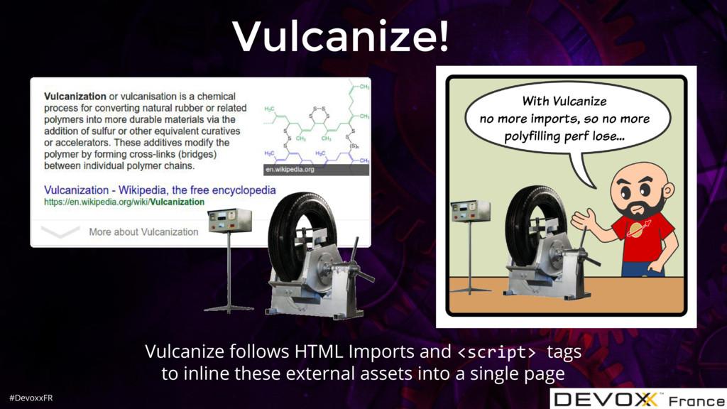 #DevoxxFR Vulcanize! Vulcanize follows HTML Imp...