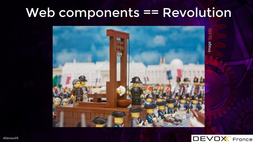 #DevoxxFR Web components == Revolution Image: b...