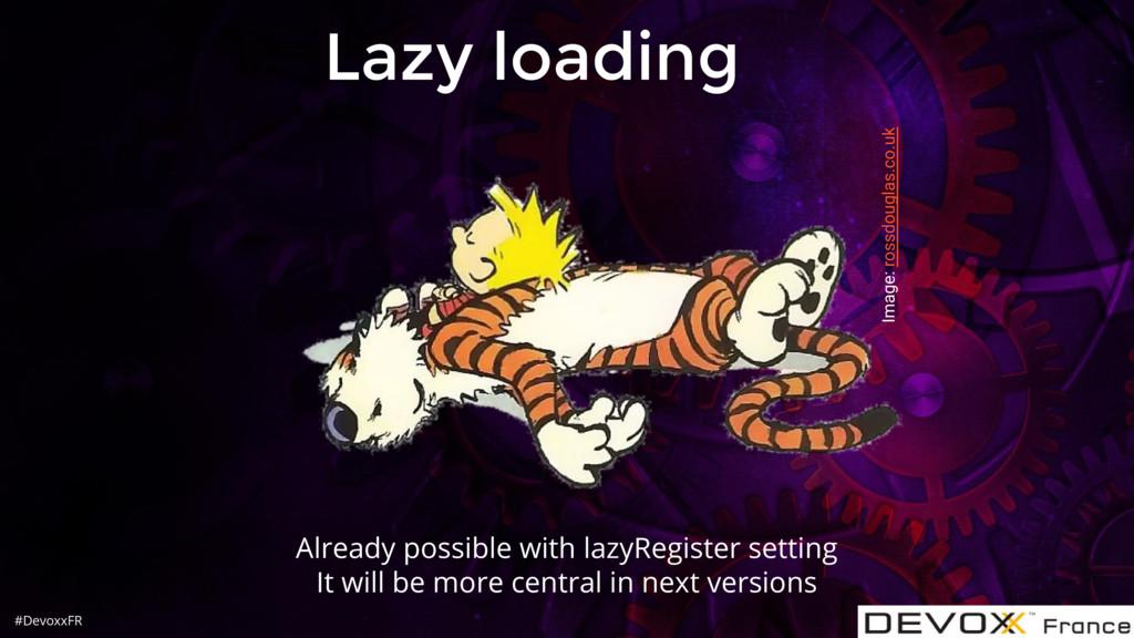#DevoxxFR Lazy loading Already possible with la...