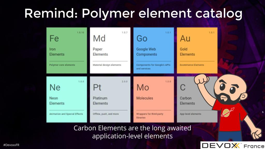 #DevoxxFR Remind: Polymer element catalog Carbo...