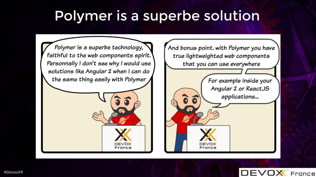 #DevoxxFR Polymer is a superbe solution