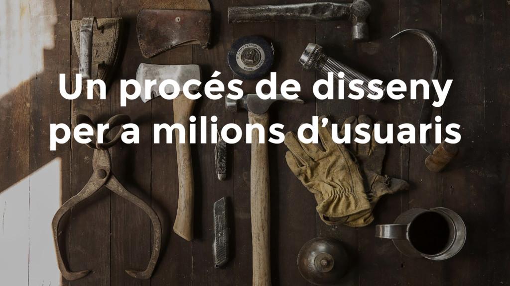 Un procés de disseny per a milions d'usuaris