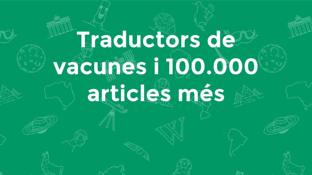 Traductors de vacunes i 100.000 articles més