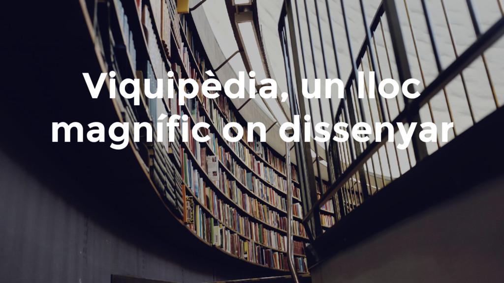 Viquipèdia, un lloc magnífic on dissenyar
