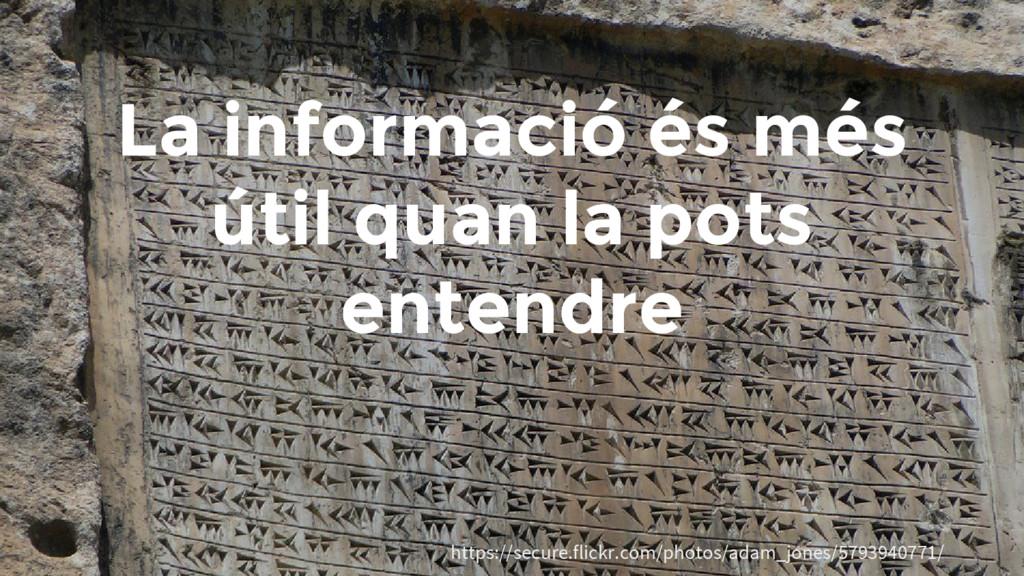 La informació és més útil quan la pots entendre...