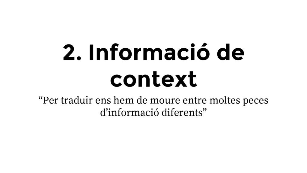 """2. Informació de context """"Per traduir ens hem d..."""