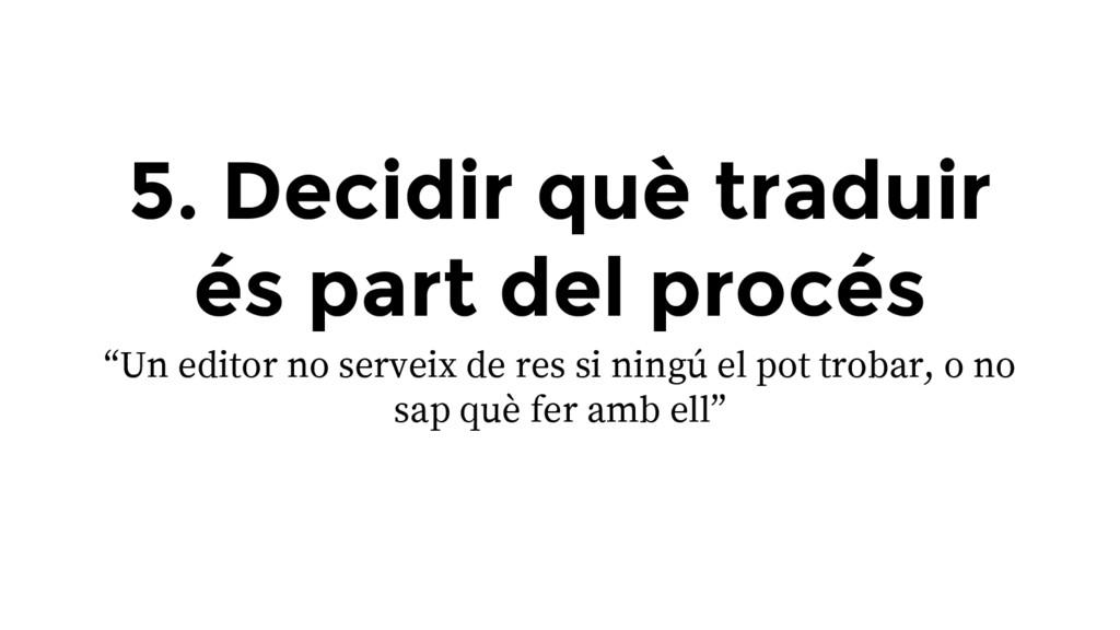 """5. Decidir què traduir és part del procés """"Un e..."""