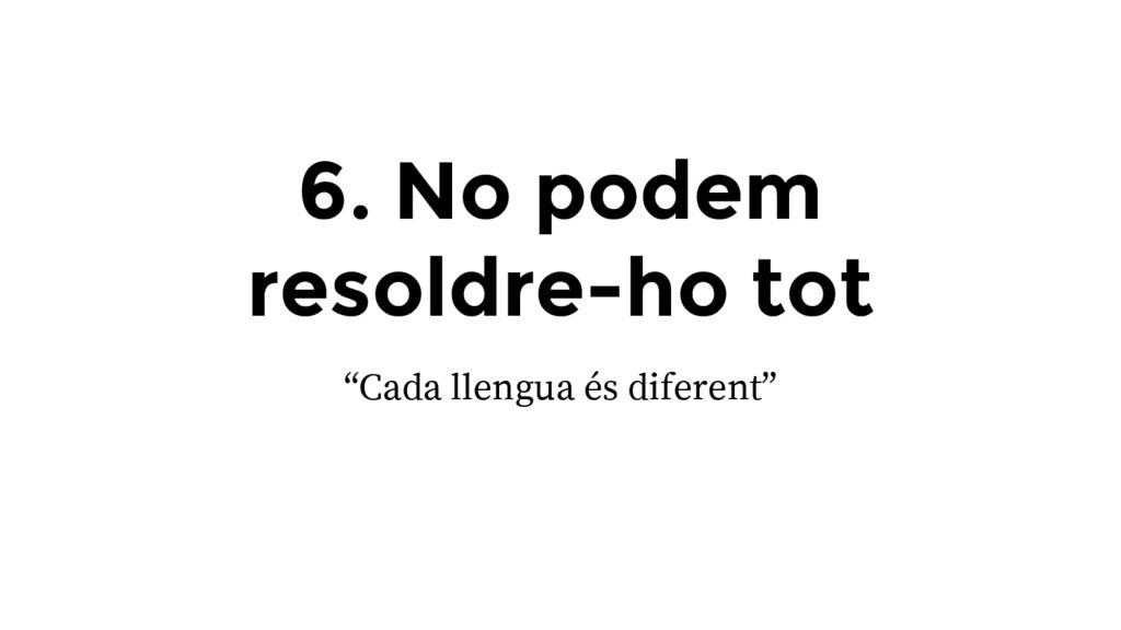 """6. No podem resoldre-ho tot """"Cada llengua és di..."""
