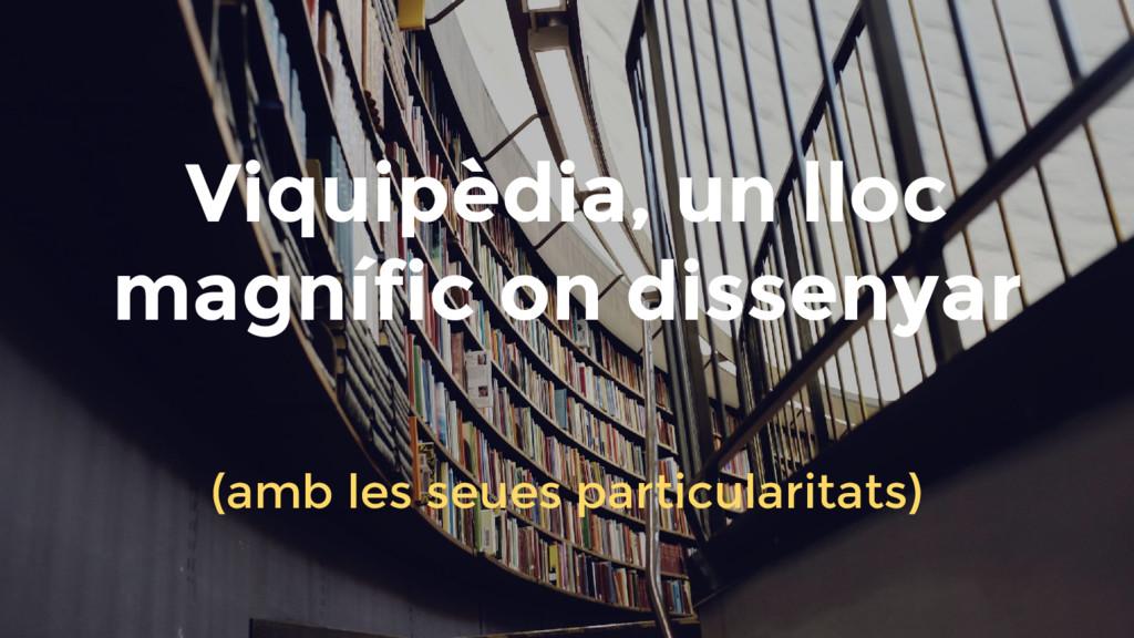 Viquipèdia, un lloc magnífic on dissenyar (amb ...
