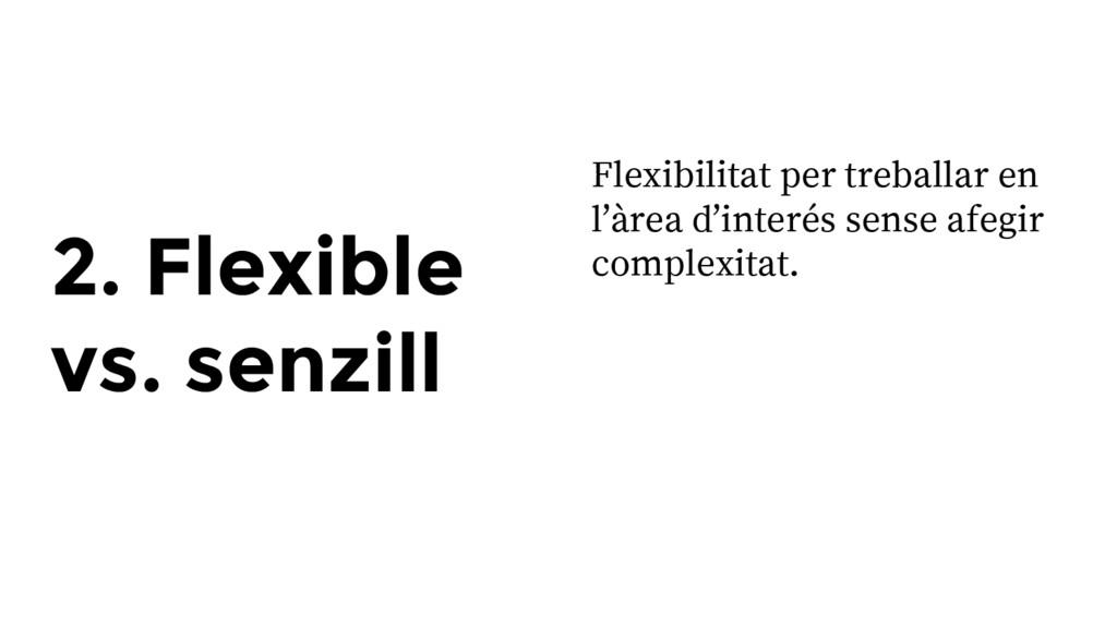 2. Flexible vs. senzill Flexibilitat per trebal...