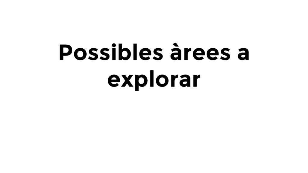 Possibles àrees a explorar
