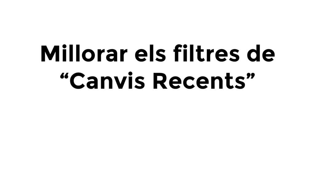 """Millorar els filtres de """"Canvis Recents"""""""