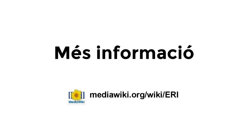 Més informació mediawiki.org/wiki/ERI