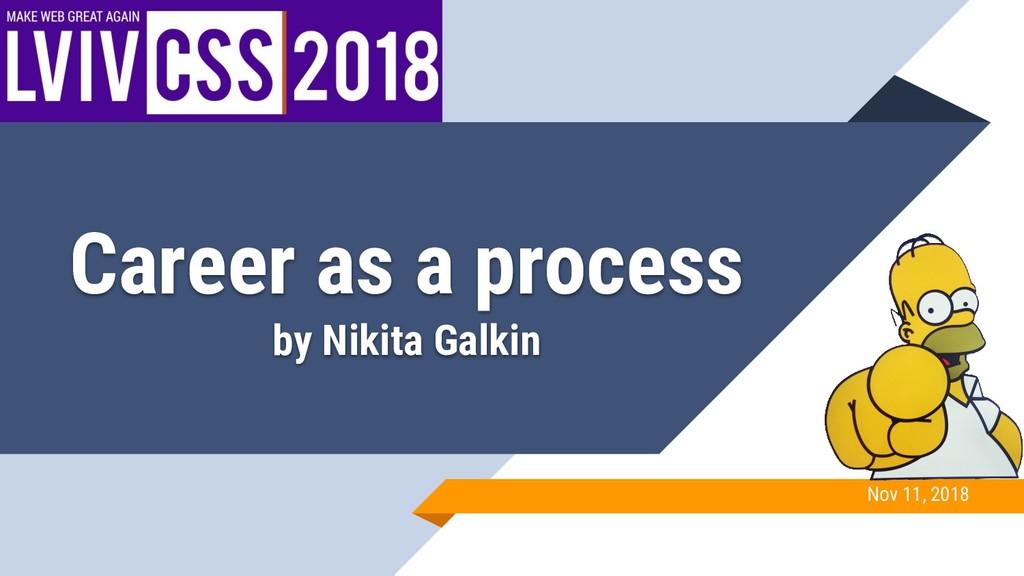 Career as a process by Nikita Galkin Nov 11, 20...