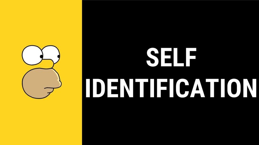 SELF IDENTIFICATION
