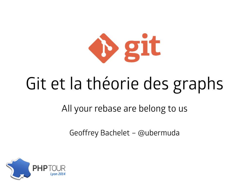 Git et la théorie des graphs Geoffrey Bachelet ...