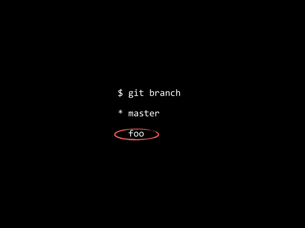 $ git branch  * master    ...