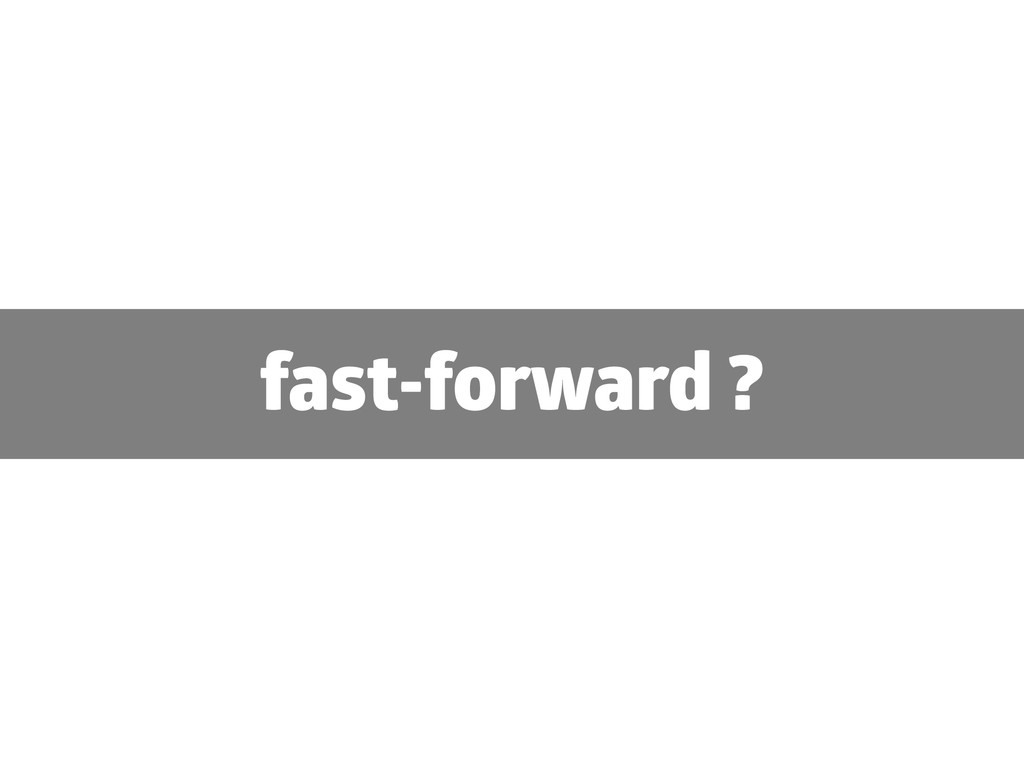 fast-forward ?