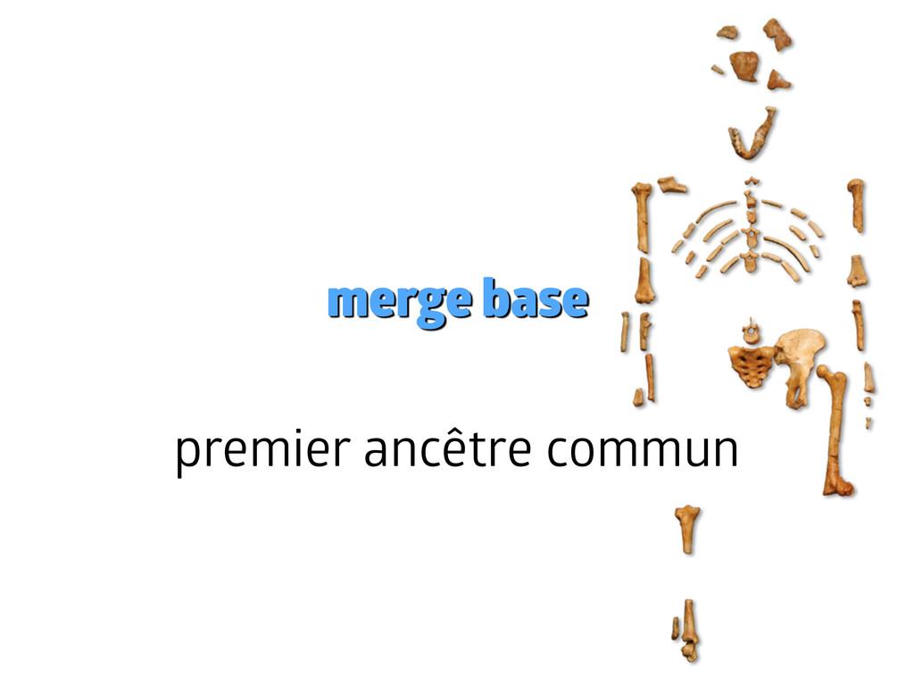 merge base ! premier ancêtre commun