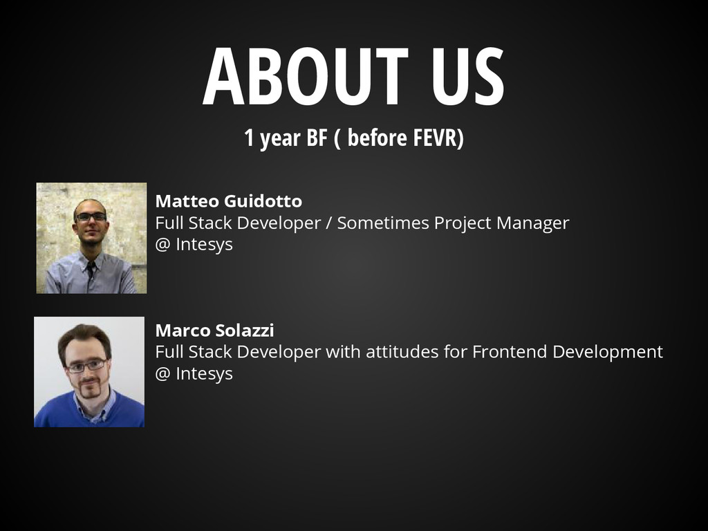 ABOUT US 1 year BF ( before FEVR) Matteo Guidot...