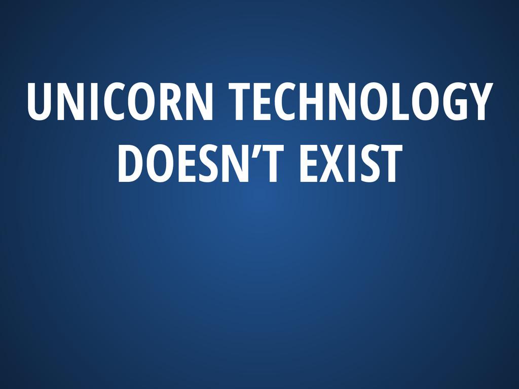 UNICORN TECHNOLOGY DOESN'T EXIST