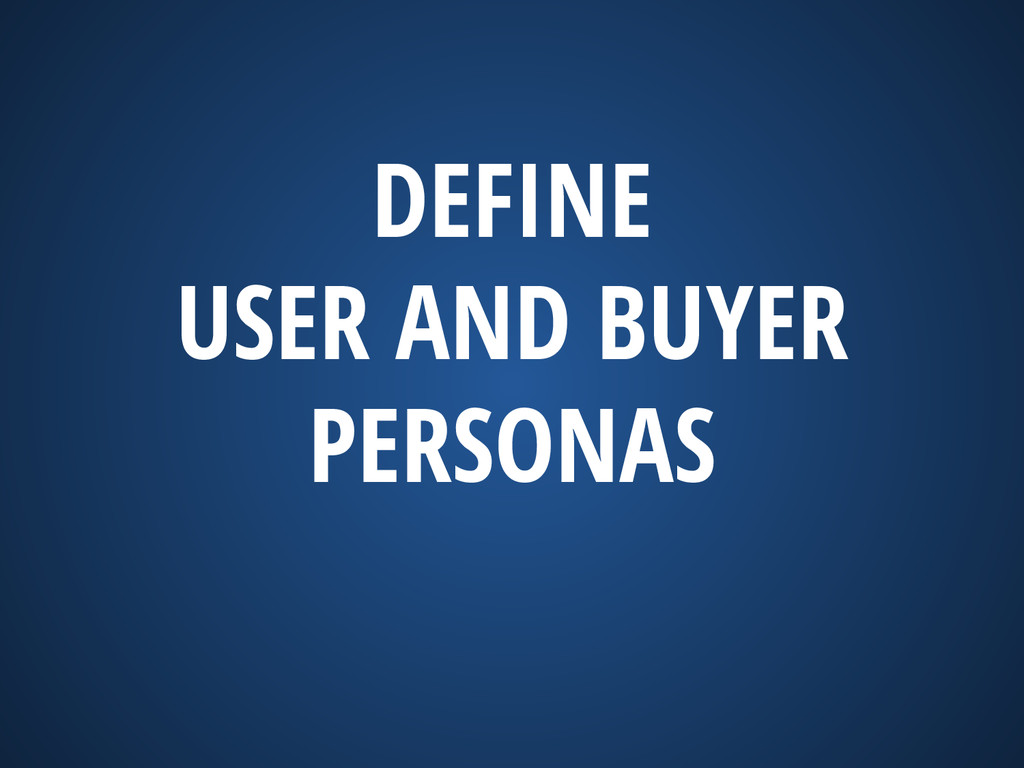 DEFINE USER AND BUYER PERSONAS