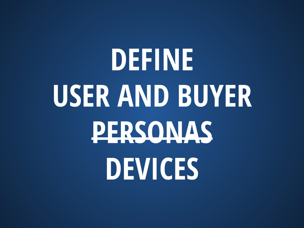 DEFINE USER AND BUYER PERSONAS DEVICES
