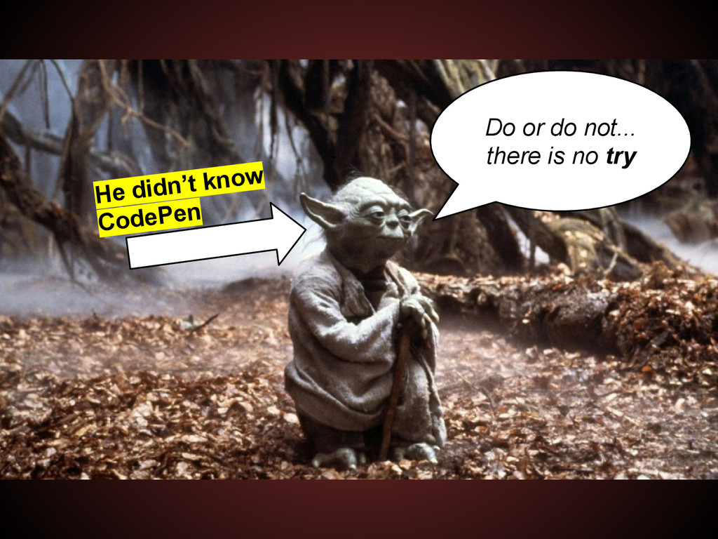 Do or do not... there is no try He didn't know ...