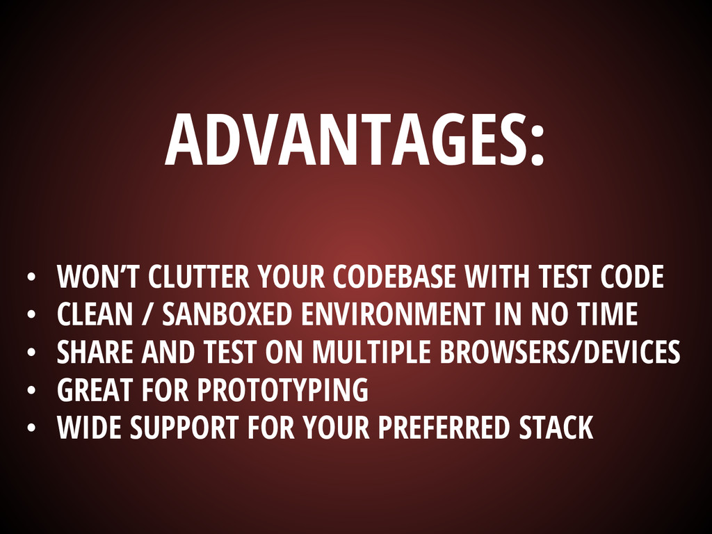 ADVANTAGES: • WON'T CLUTTER YOUR CODEBASE WITH ...